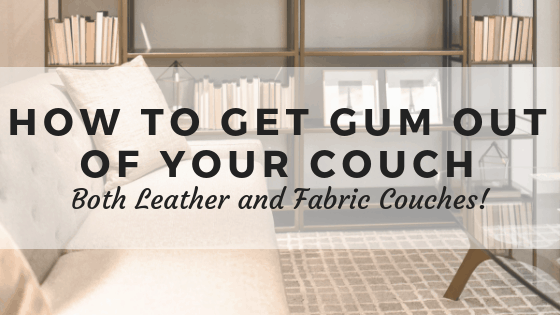 How To Get Gum Out Of Your Couch Cleaning Methods For