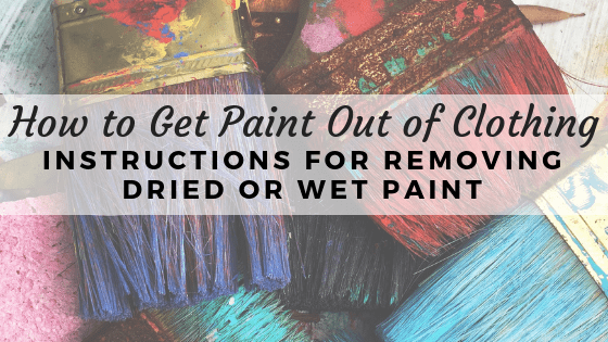 How to get wet or dried paint out of clothing