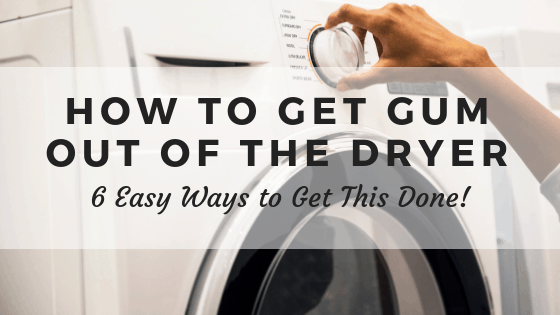 How to get gum out of the dryer.